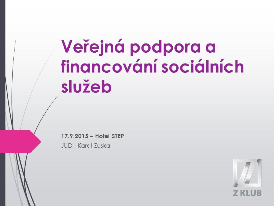 Veřejná podpora a financování sociálních služeb 17.9.2015 – Hotel STEP JUDr. Karel Zuska