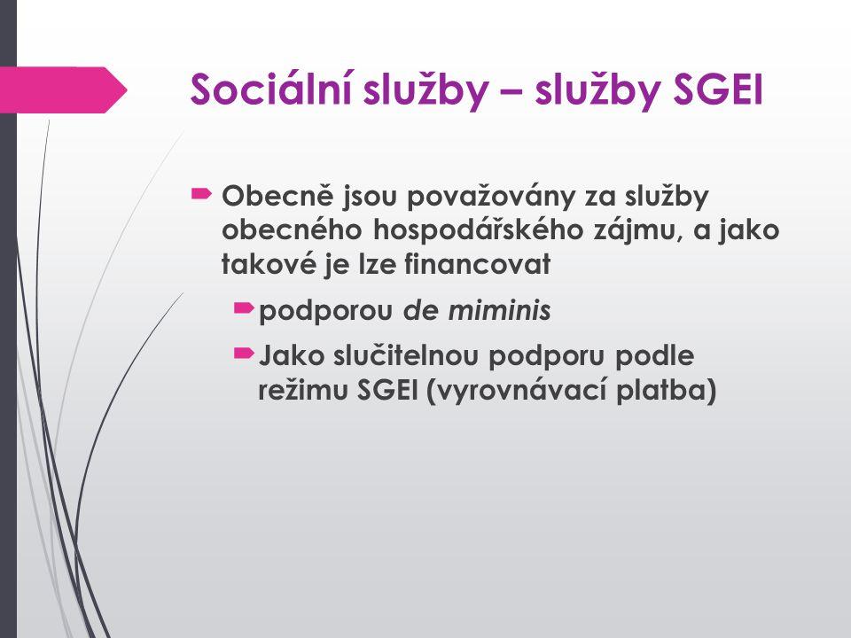 Sociální služby – služby SGEI Obecně jsou považovány za služby obecného hospodářského zájmu, a jako takové je lze financovat podporou de miminis Jako slučitelnou podporu podle režimu SGEI (vyrovnávací platba)