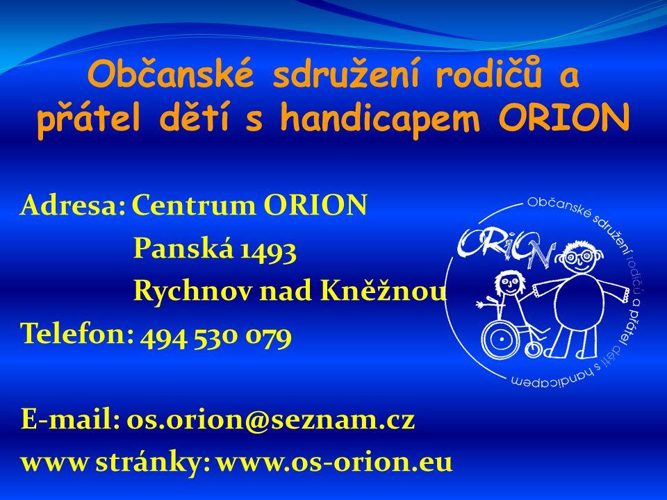 Občanské sdružení rodičů a přátel dětí s handicapem ORION Adresa: Centrum ORION Panská 1493 Rychnov nad Kněžnou Telefon: 494 530 079 E-mail: os.orion@seznam.cz www stránky: www.os-orion.eu