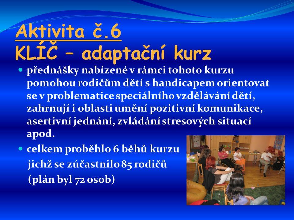 Aktivita č.6 KLÍČ – adaptační kurz přednášky nabízené v rámci tohoto kurzu pomohou rodičům dětí s handicapem orientovat se v problematice speciálního vzdělávání dětí, zahrnují i oblasti umění pozitivní komunikace, asertivní jednání, zvládání stresových situací apod.