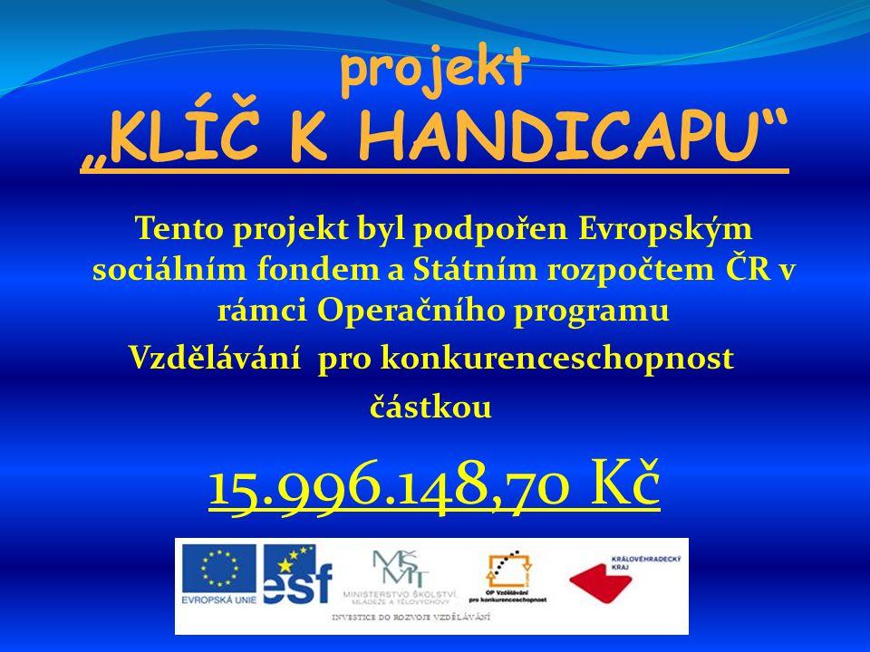 """projekt """"KLÍČ K HANDICAPU Tento projekt byl podpořen Evropským sociálním fondem a Státním rozpočtem ČR v rámci Operačního programu Vzdělávání pro konkurenceschopnost částkou 15.996.148,70 Kč"""