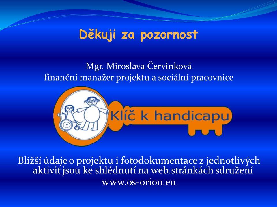 Děkuji za pozornost Mgr. Miroslava Červinková finanční manažer projektu a sociální pracovnice Bližší údaje o projektu i fotodokumentace z jednotlivých