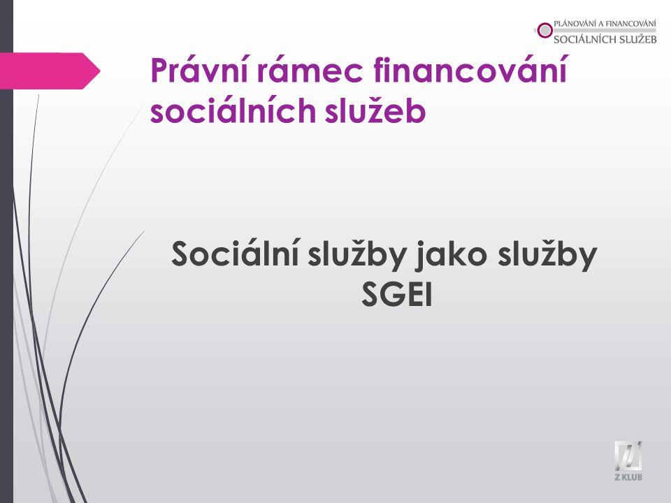 Právní rámec financování sociálních služeb Sociální služby jako služby SGEI