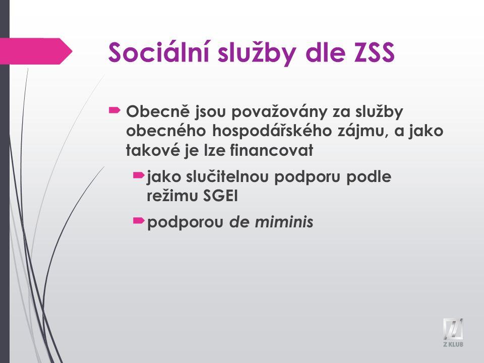 Sociální služby dle ZSS Obecně jsou považovány za služby obecného hospodářského zájmu, a jako takové je lze financovat jako slučitelnou podporu podle režimu SGEI podporou de miminis