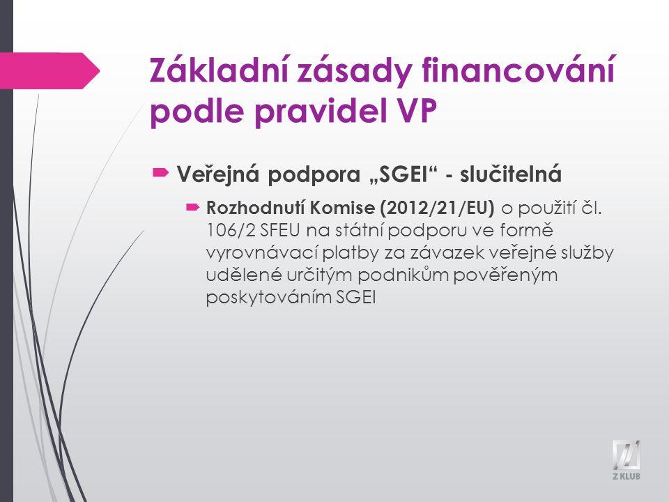 """Základní zásady financování podle pravidel VP Veřejná podpora """"SGEI - slučitelná  Rozhodnutí Komise (2012/21/EU) o použití čl."""