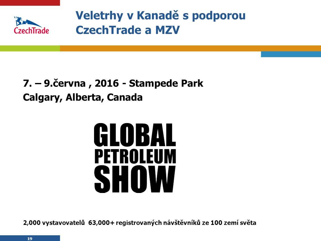 19 Veletrhy v Kanadě s podporou CzechTrade a MZV 7. – 9.června, 2016 - Stampede Park Calgary, Alberta, Canada 2,000 vystavovatelů 63,000+ registrovaný