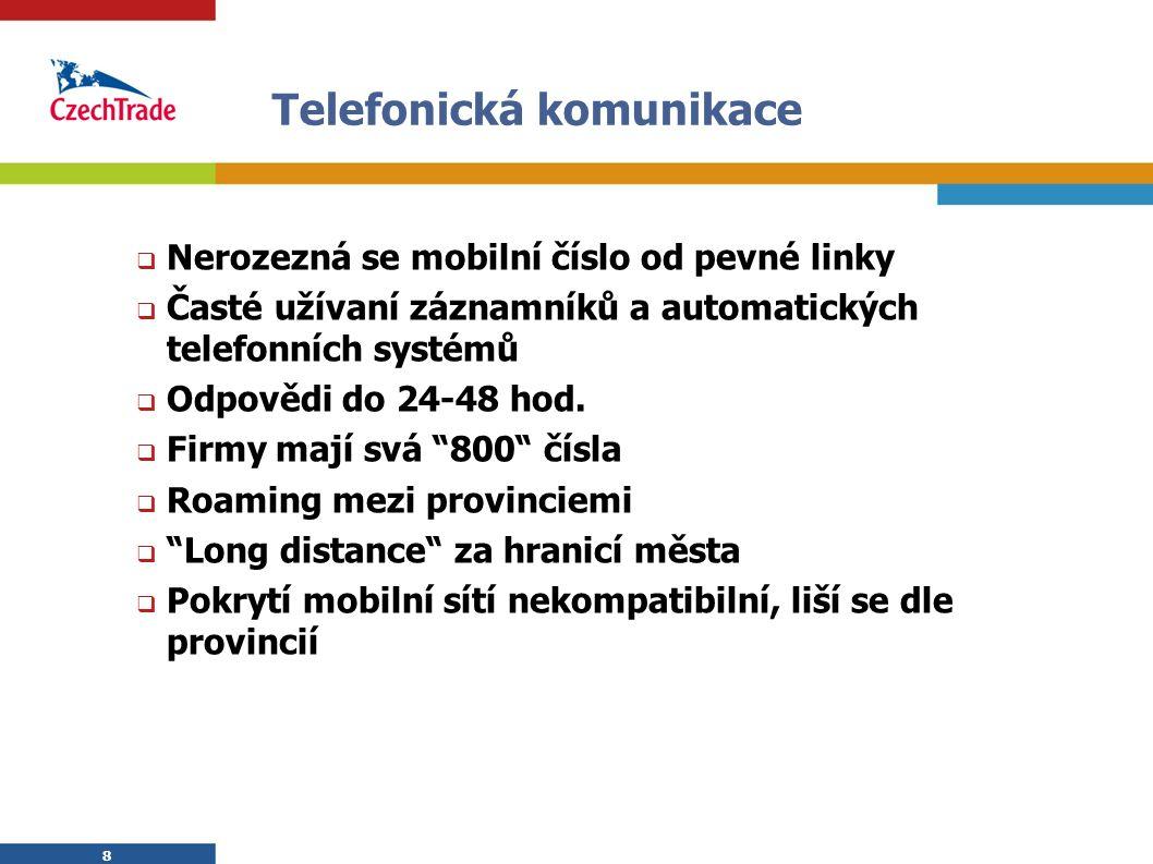 8 8 Telefonická komunikace  Nerozezná se mobilní číslo od pevné linky  Časté užívaní záznamníků a automatických telefonních systémů  Odpovědi do 24