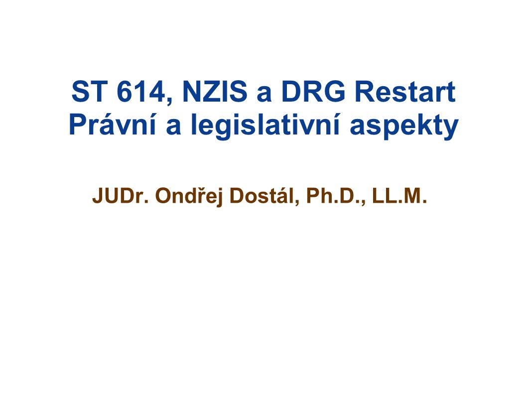 ST 614, NZIS a DRG Restart Právní a legislativní aspekty JUDr. Ondřej Dostál, Ph.D., LL.M.