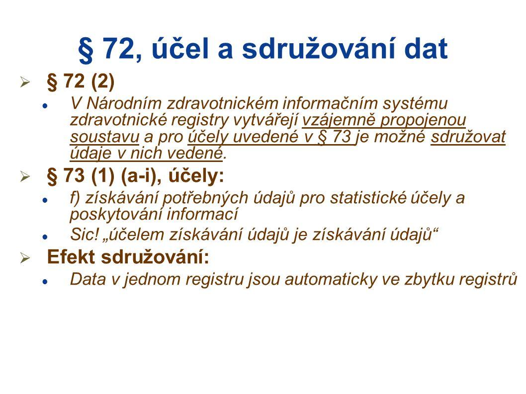 § 72, účel a sdružování dat  § 72 (2) V Národním zdravotnickém informačním systému zdravotnické registry vytvářejí vzájemně propojenou soustavu a pro účely uvedené v § 73 je možné sdružovat údaje v nich vedené.