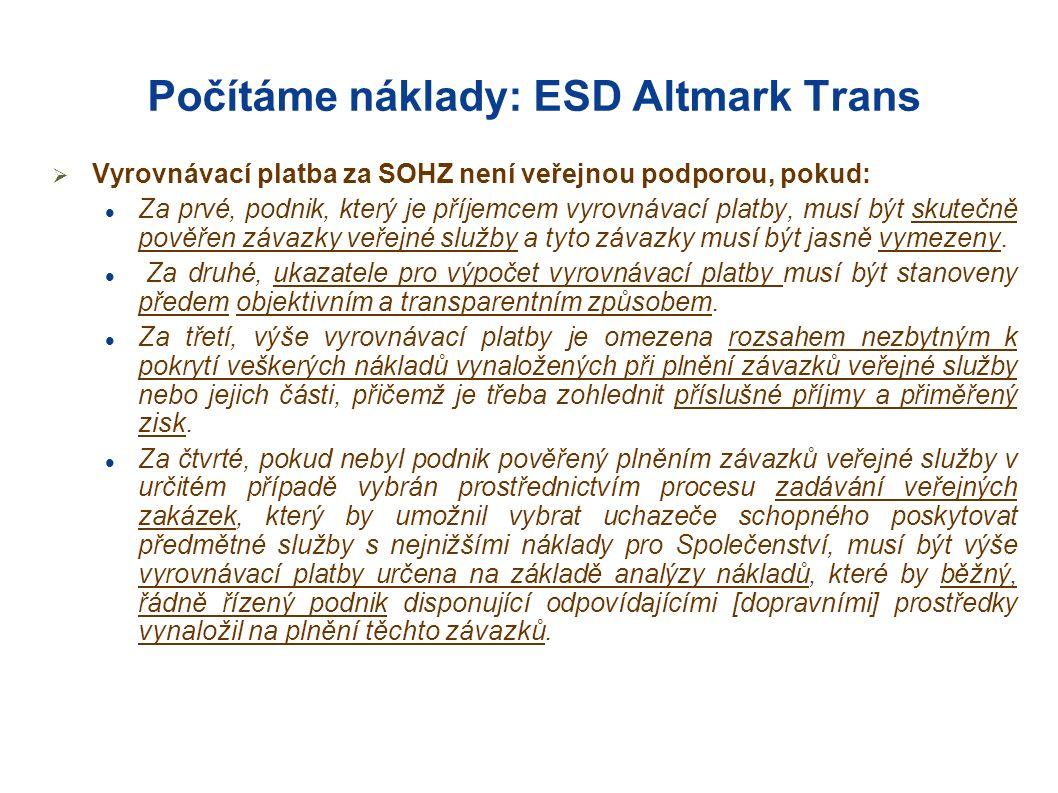 Počítáme náklady: ESD Altmark Trans  Vyrovnávací platba za SOHZ není veřejnou podporou, pokud: Za prvé, podnik, který je příjemcem vyrovnávací platby, musí být skutečně pověřen závazky veřejné služby a tyto závazky musí být jasně vymezeny.