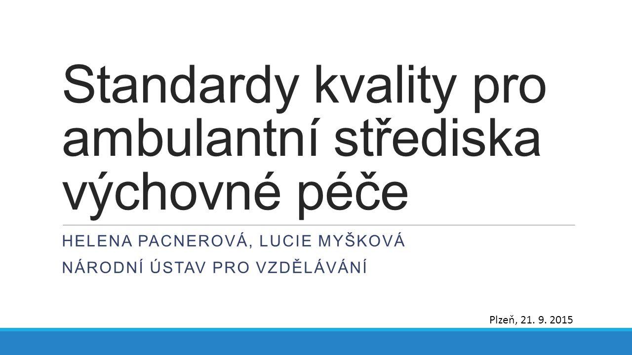 Standardy kvality pro ambulantní střediska výchovné péče HELENA PACNEROVÁ, LUCIE MYŠKOVÁ NÁRODNÍ ÚSTAV PRO VZDĚLÁVÁNÍ Plzeň, 21.