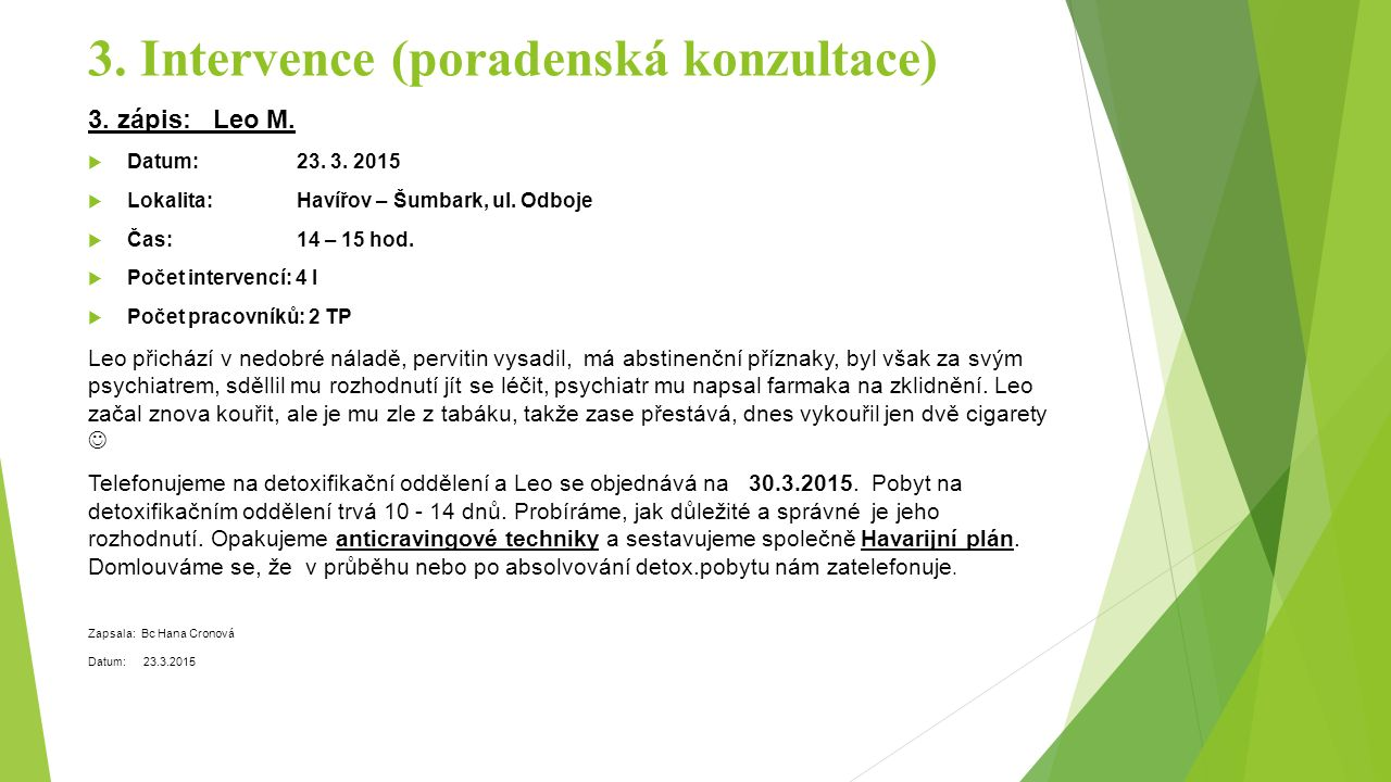 3. Intervence (poradenská konzultace) 3. zápis: Leo M.  Datum: 23. 3. 2015  Lokalita: Havířov – Šumbark, ul. Odboje  Čas: 14 – 15 hod.  Počet inte