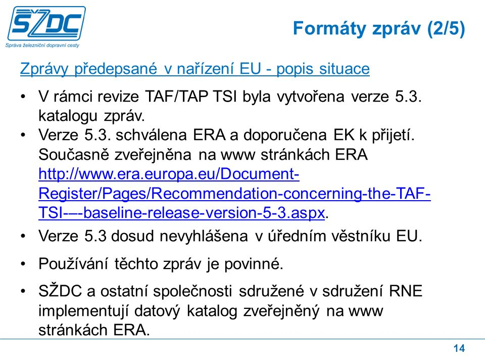 14 Zprávy předepsané v nařízení EU - popis situace V rámci revize TAF/TAP TSI byla vytvořena verze 5.3.