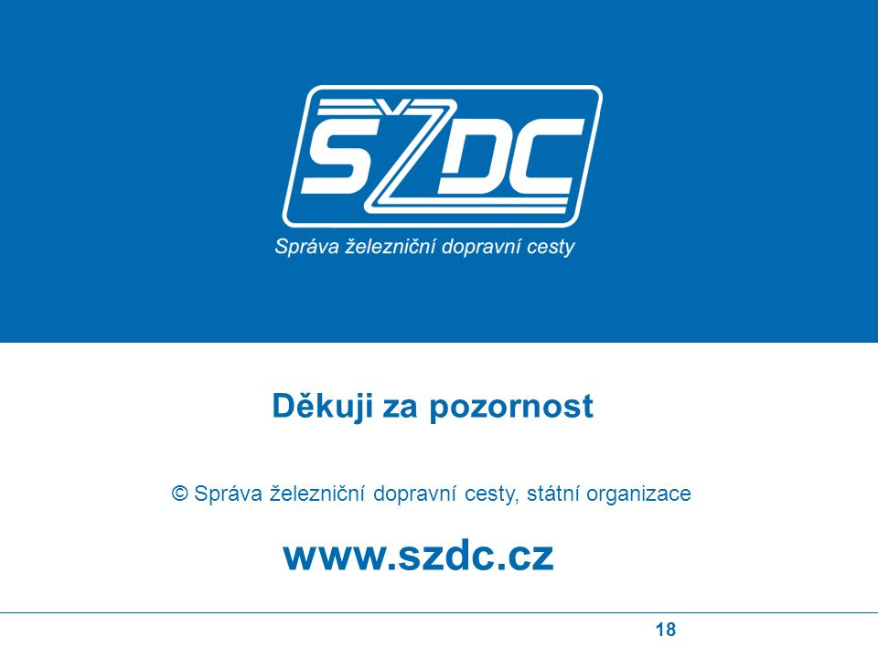 18 www.szdc.cz © Správa železniční dopravní cesty, státní organizace Děkuji za pozornost