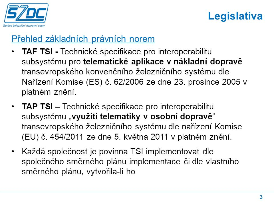 4 Implementace TSI na SŽDC V podmínkách SŽDC implementace TSI zahájena v průběhu vývoje IS KADR.
