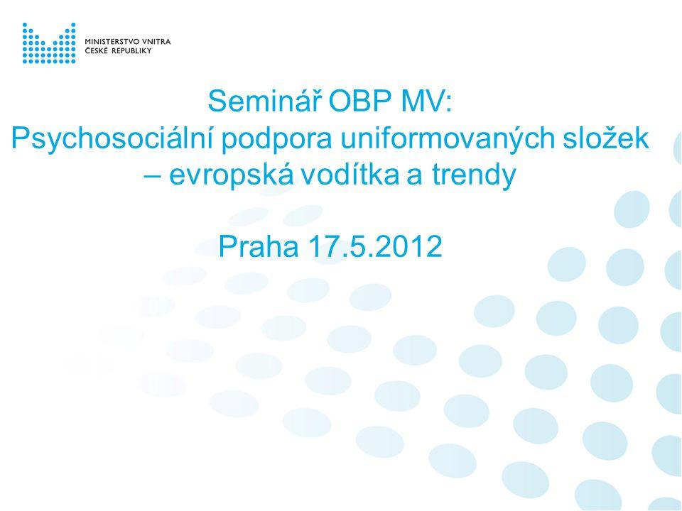 Seminář OBP MV: Psychosociální podpora uniformovaných složek – evropská vodítka a trendy Praha 17.5.2012