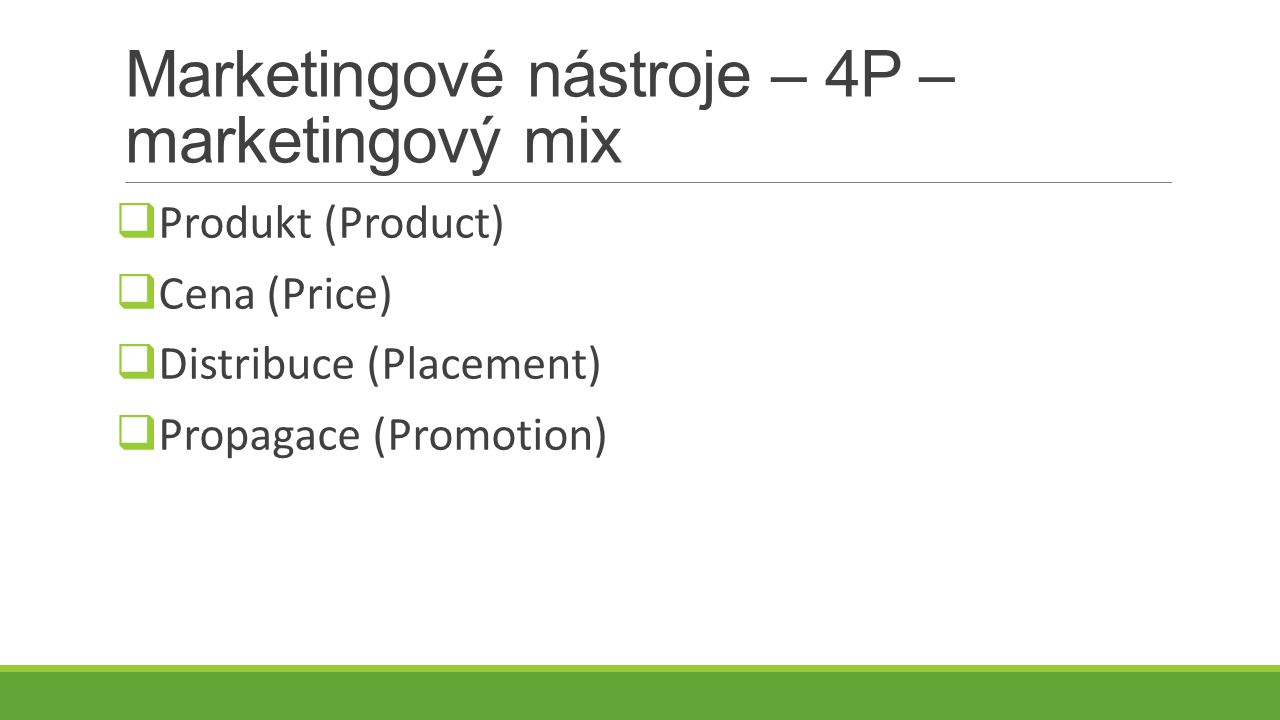 Marketingové nástroje – 4P – marketingový mix  Produkt (Product)  Cena (Price)  Distribuce (Placement)  Propagace (Promotion)