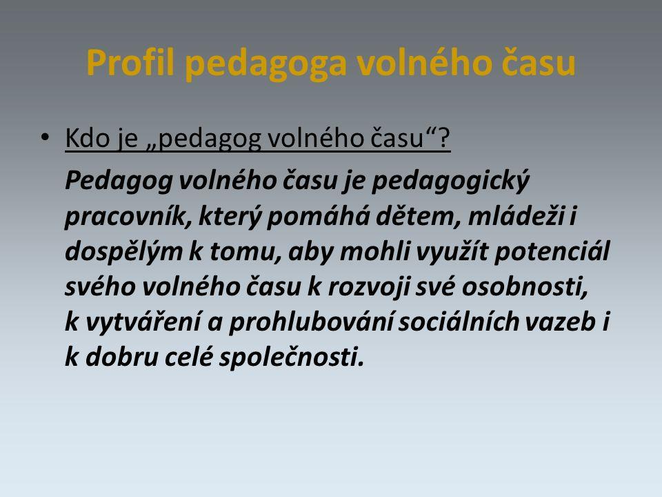 "Profil pedagoga volného času Kdo je ""pedagog volného času ."