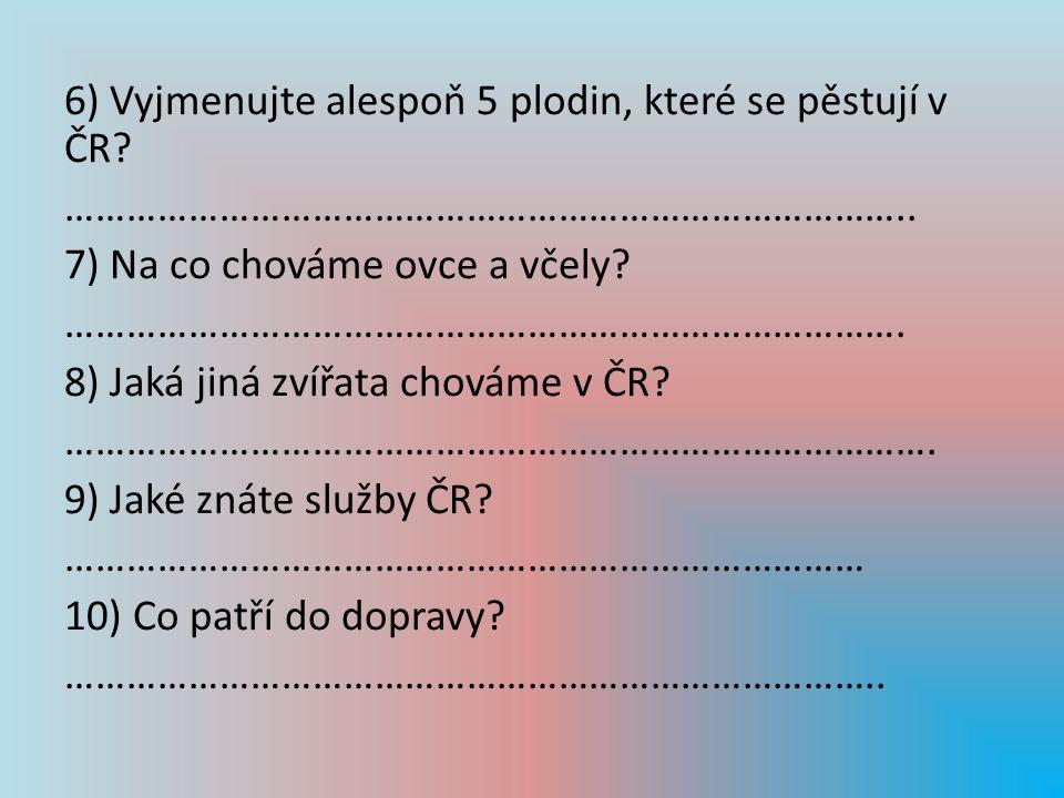 6) Vyjmenujte alespoň 5 plodin, které se pěstují v ČR.