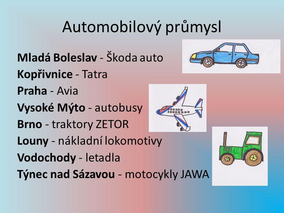 Automobilový průmysl Mladá Boleslav - Škoda auto Kopřivnice - Tatra Praha - Avia Vysoké Mýto - autobusy Brno - traktory ZETOR Louny - nákladní lokomotivy Vodochody - letadla Týnec nad Sázavou - motocykly JAWA