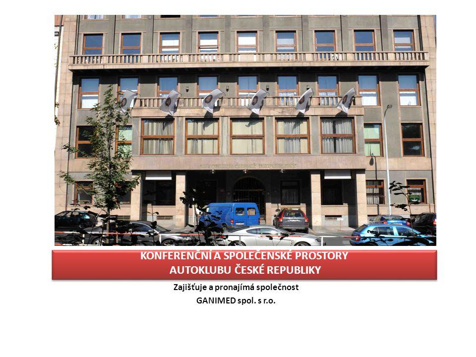 KONFERENČNÍ A SPOLEČENSKÉ PROSTORY AUTOKLUBU ČESKÉ REPUBLIKY Zajišťuje a pronajímá společnost GANIMED spol. s r.o.