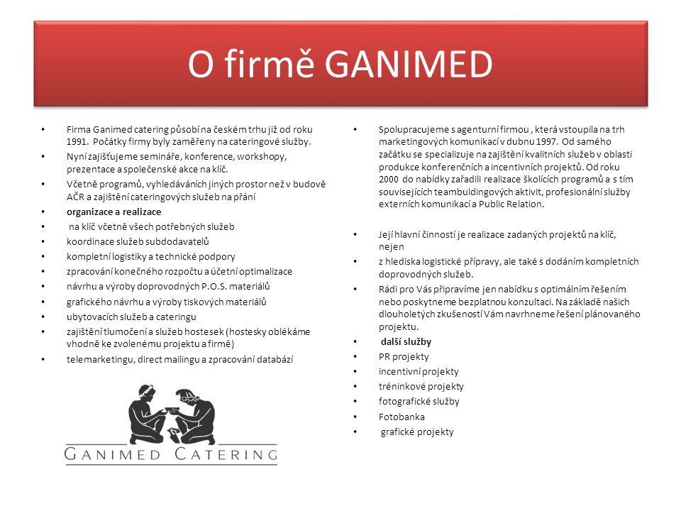 O firmě GANIMED Firma Ganimed catering působí na českém trhu již od roku 1991. Počátky firmy byly zaměřeny na cateringové služby. Nyní zajišťujeme sem
