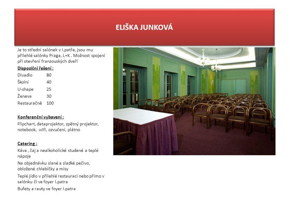ELIŠKA JUNKOVÁ Je to střední salónek v I.patře, jsou mu přilehlé salónky Praga, L+K. Možnost spojení při otevření franzouských dveří Dispoziční řešení