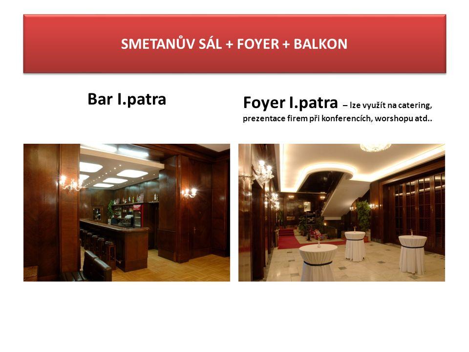 SMETANŮV SÁL + FOYER + BALKON Bar I.patra Foyer I.patra – lze využít na catering, prezentace firem při konferencích, worshopu atd..