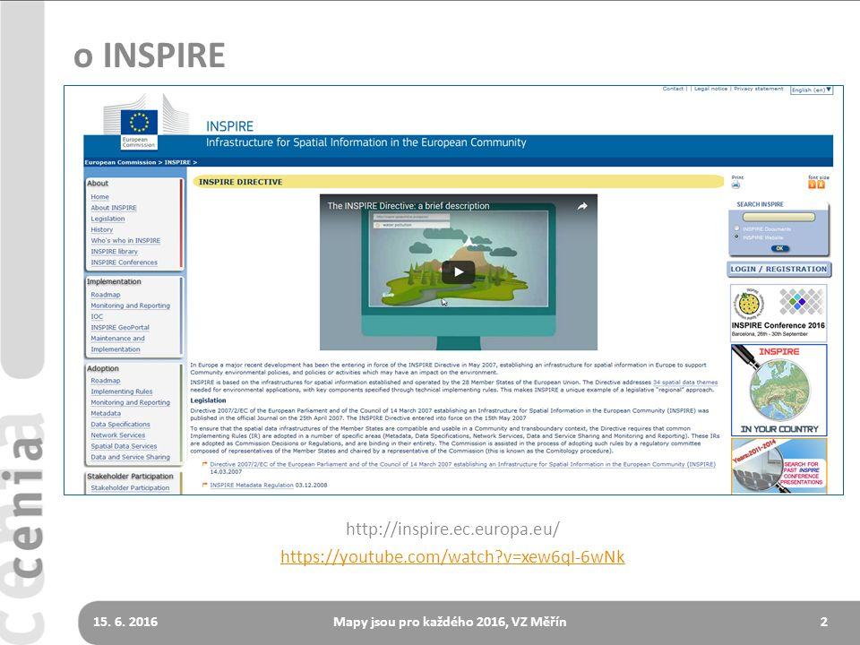 215. 6. 2016Mapy jsou pro každého 2016, VZ Měřín o INSPIRE http://inspire.ec.europa.eu/ https://youtube.com/watch?v=xew6qI-6wNk