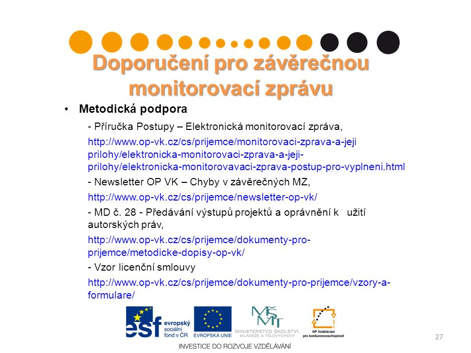 Doporučení pro závěrečnou monitorovací zprávu Metodická podpora - Příručka Postupy – Elektronická monitorovací zpráva, http://www.op-vk.cz/cs/prijemce