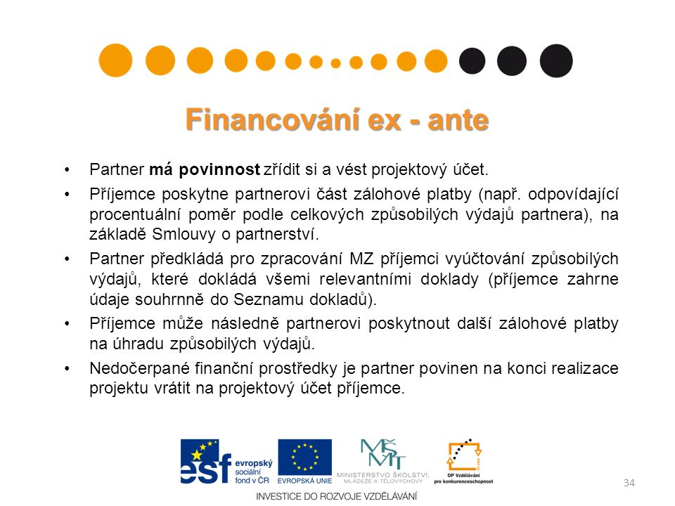 Financování ex - ante Partner má povinnost zřídit si a vést projektový účet. Příjemce poskytne partnerovi část zálohové platby (např. odpovídající pro