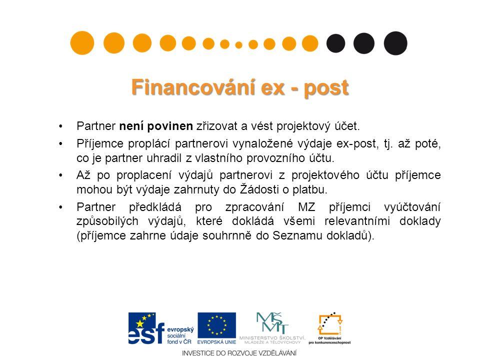 Financování ex - post Partner není povinen zřizovat a vést projektový účet. Příjemce proplácí partnerovi vynaložené výdaje ex-post, tj. až poté, co je