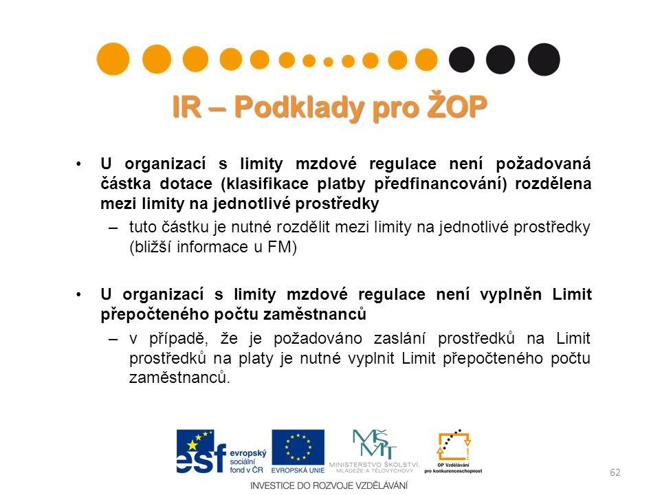 IR – Podklady pro ŽOP U organizací s limity mzdové regulace není požadovaná částka dotace (klasifikace platby předfinancování) rozdělena mezi limity n