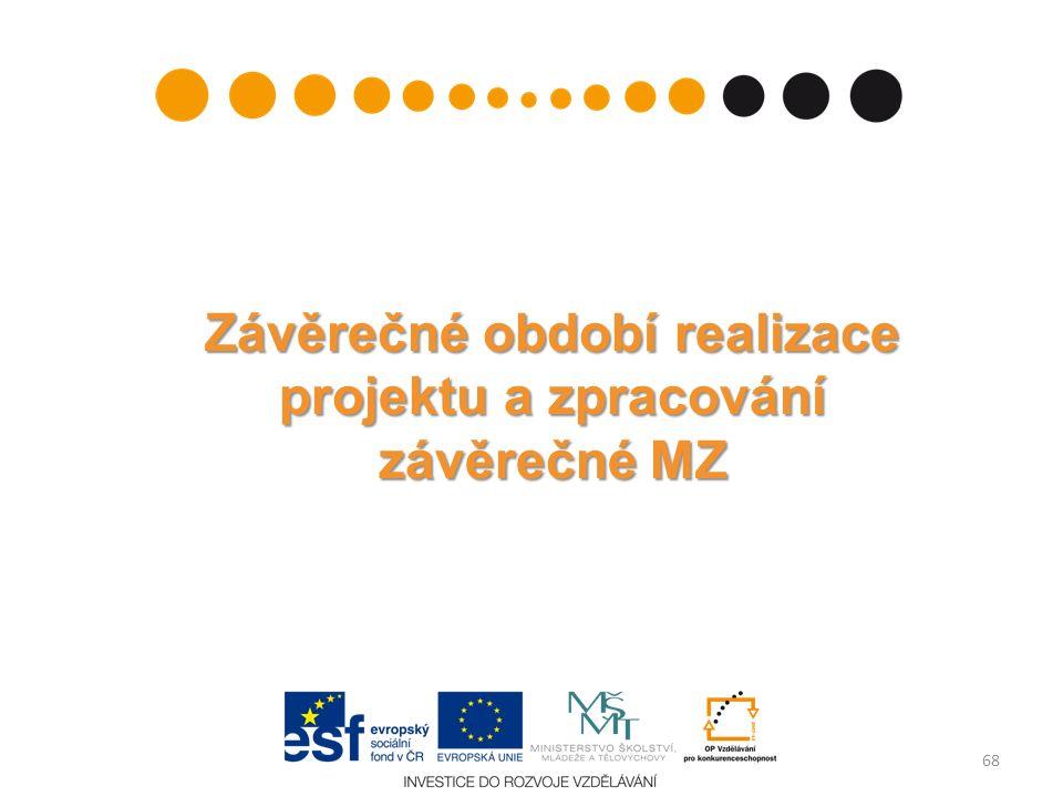 Závěrečné období realizace projektu a zpracování závěrečné MZ 68