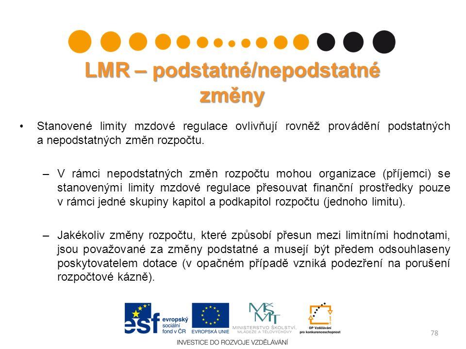 LMR – podstatné/nepodstatné změny Stanovené limity mzdové regulace ovlivňují rovněž provádění podstatných a nepodstatných změn rozpočtu. –V rámci nepo