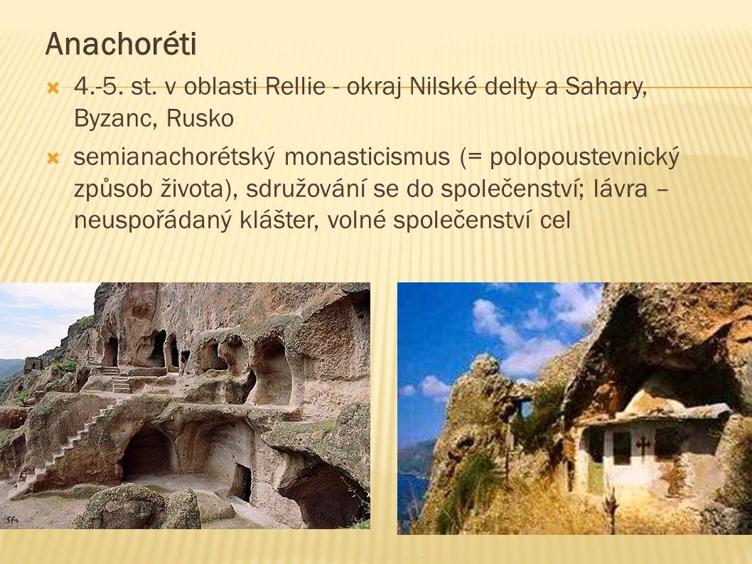 Anachoréti  4.-5. st. v oblasti Rellie - okraj Nilské delty a Sahary, Byzanc, Rusko  semianachorétský monasticismus (= polopoustevnický způsob život