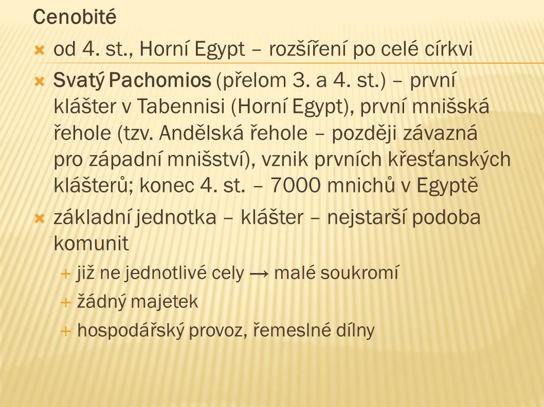 Cenobité  od 4. st., Horní Egypt – rozšíření po celé církvi  Svatý Pachomios (přelom 3. a 4. st.) – první klášter v Tabennisi (Horní Egypt), první m