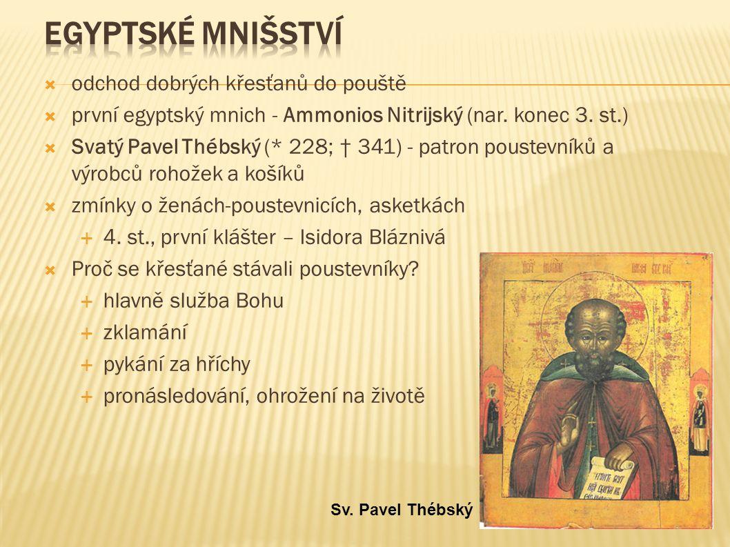  odchod dobrých křesťanů do pouště  první egyptský mnich - Ammonios Nitrijský (nar. konec 3. st.)  Svatý Pavel Thébský (* 228; † 341) - patron pous