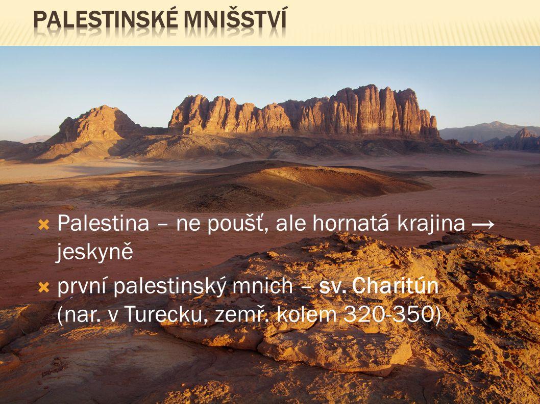  Palestina – ne poušť, ale hornatá krajina → jeskyně  první palestinský mnich – sv. Charitún (nar. v Turecku, zemř. kolem 320-350)