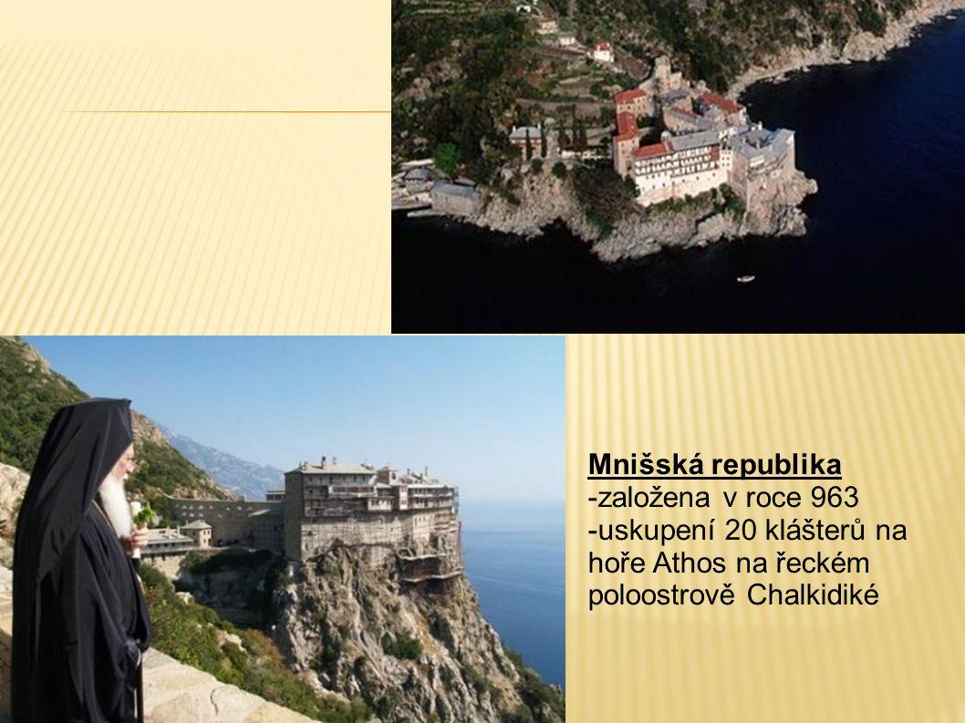 Mnišská republika -založena v roce 963 -uskupení 20 klášterů na hoře Athos na řeckém poloostrově Chalkidiké