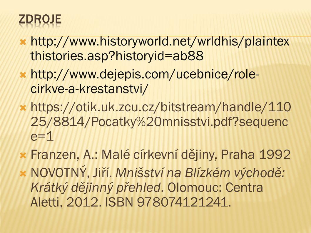  http://www.historyworld.net/wrldhis/plaintex thistories.asp historyid=ab88  http://www.dejepis.com/ucebnice/role- cirkve-a-krestanstvi/  https://otik.uk.zcu.cz/bitstream/handle/110 25/8814/Pocatky%20mnisstvi.pdf sequenc e=1  Franzen, A.: Malé církevní dějiny, Praha 1992  NOVOTNÝ, Jiří.