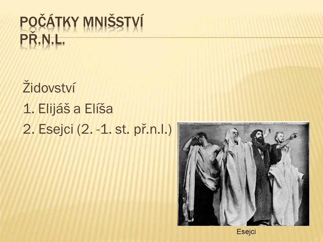 Židovství 1. Elijáš a Elíša 2. Esejci (2. -1. st. př.n.l.) Esejci