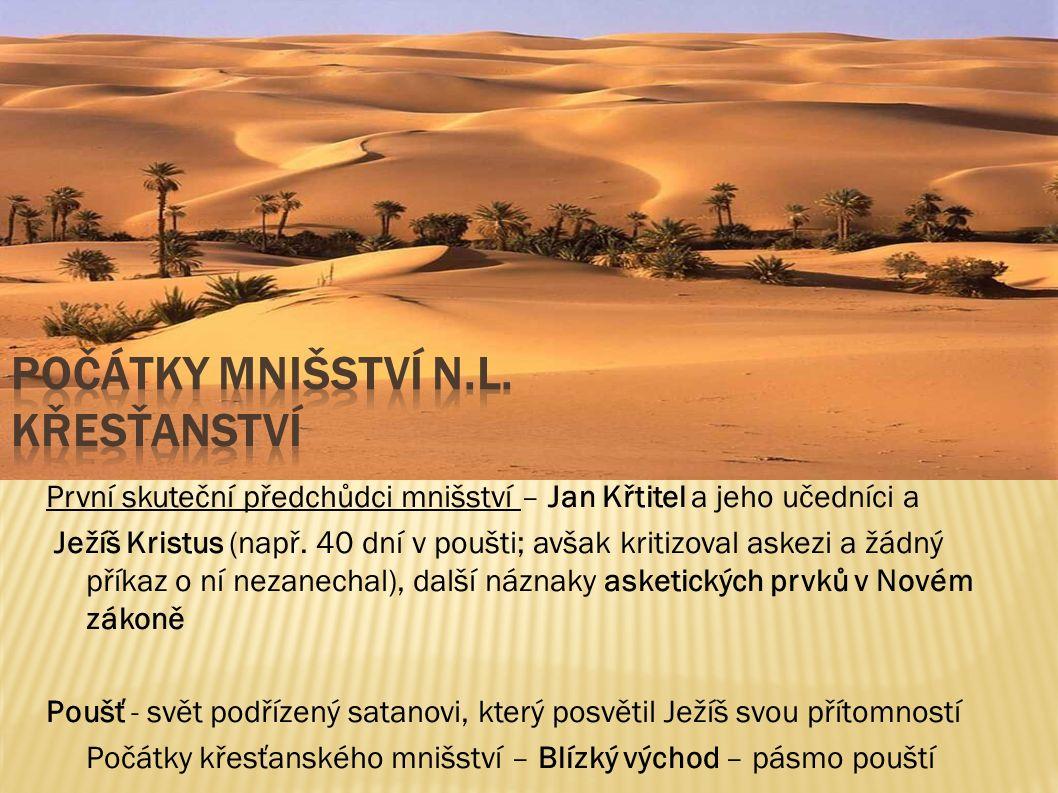 První skuteční předchůdci mnišství – Jan Křtitel a jeho učedníci a Ježíš Kristus (např. 40 dní v poušti; avšak kritizoval askezi a žádný příkaz o ní n