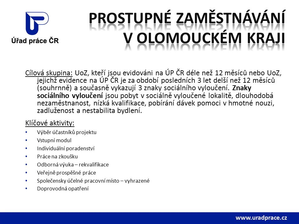 Cílová skupina: UoZ, kteří jsou evidováni na ÚP ČR déle než 12 měsíců nebo UoZ, jejichž evidence na ÚP ČR je za období posledních 3 let delší než 12 měsíců (souhrnně) a současně vykazují 3 znaky sociálního vyloučení.