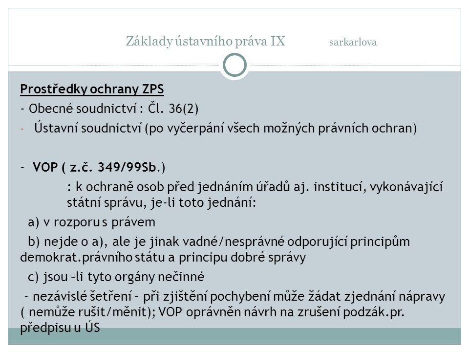 Základy ústavního práva IX sarkarlova Prostředky ochrany ZPS - Obecné soudnictví : Čl. 36(2) - Ústavní soudnictví (po vyčerpání všech možných právních