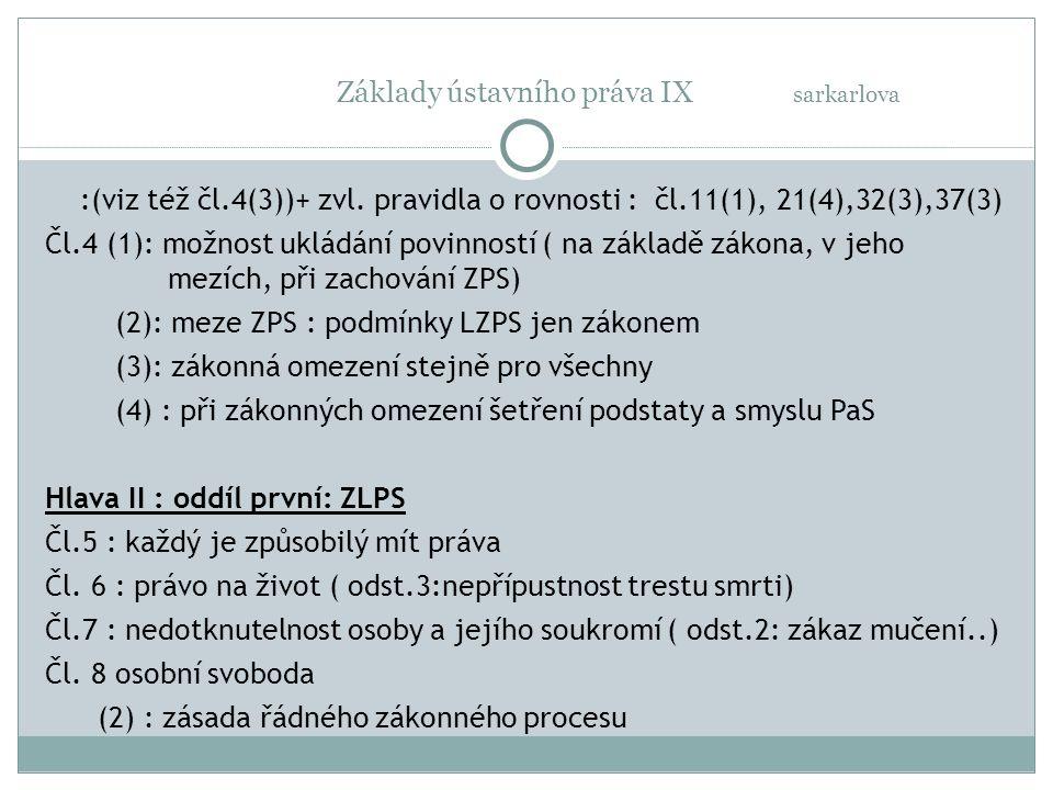 Základy ústavního práva IX sarkarlova :(viz též čl.4(3))+ zvl. pravidla o rovnosti : čl.11(1), 21(4),32(3),37(3) Čl.4 (1): možnost ukládání povinností