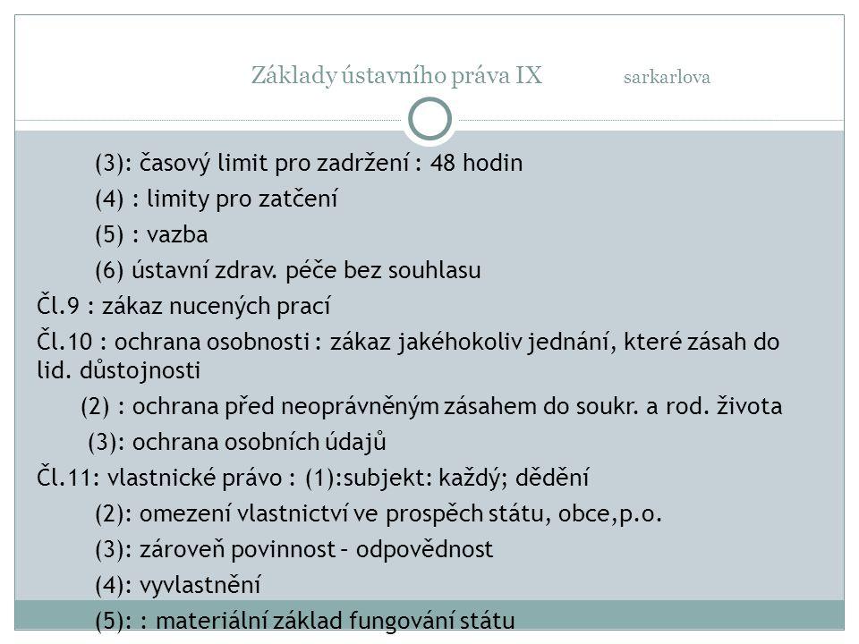 Základy ústavního práva IX sarkarlova (3): časový limit pro zadržení : 48 hodin (4) : limity pro zatčení (5) : vazba (6) ústavní zdrav. péče bez souhl