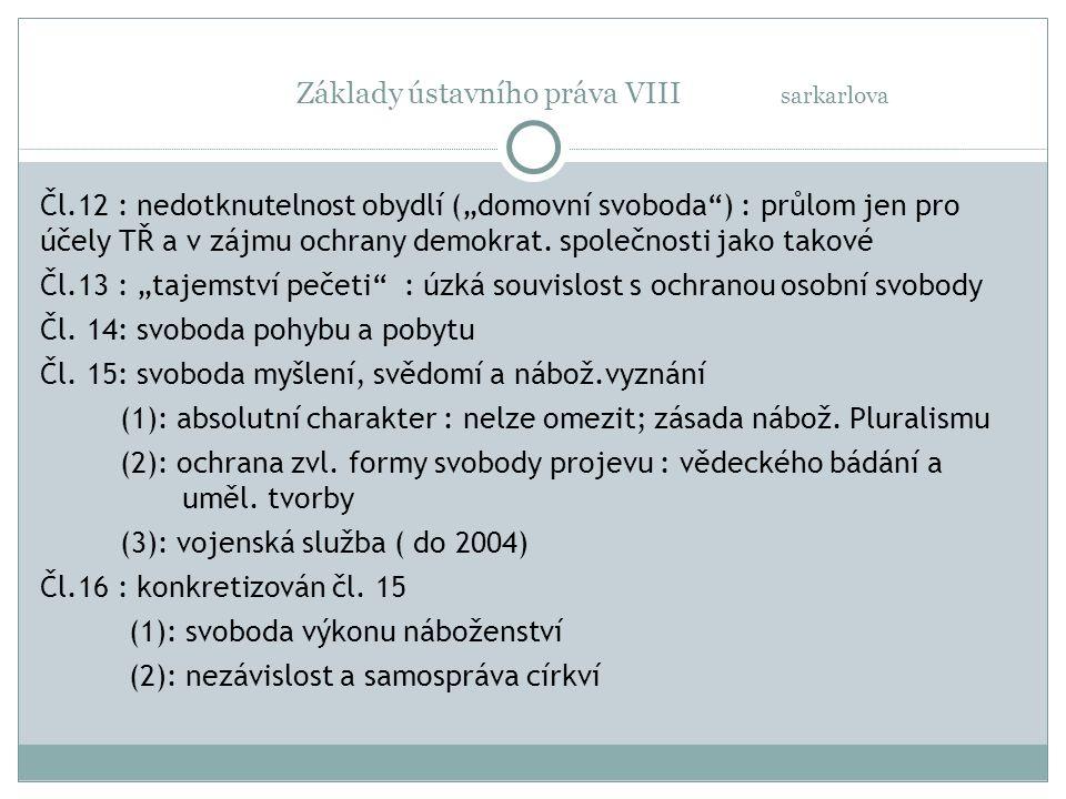 """Základy ústavního práva VIII sarkarlova Čl.12 : nedotknutelnost obydlí (""""domovní svoboda"""") : průlom jen pro účely TŘ a v zájmu ochrany demokrat. spole"""