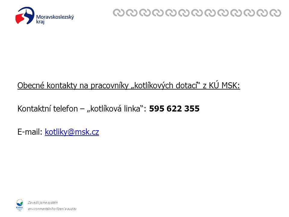 """Zavedli jsme systém environmentálního řízení a auditu Obecné kontakty na pracovníky """"kotlíkových dotací z KÚ MSK: Kontaktní telefon – """"kotlíková linka : 595 622 355 E-mail: kotliky@msk.czkotliky@msk.cz"""