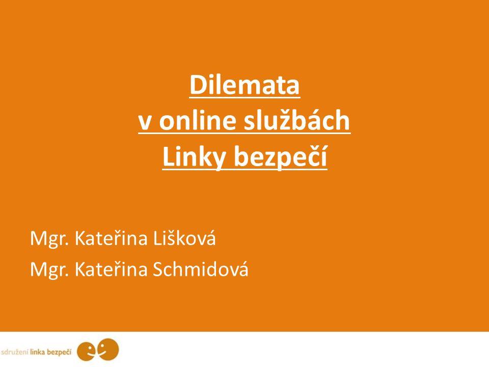 Dilemata v online službách Linky bezpečí Mgr. Kateřina Lišková Mgr. Kateřina Schmidová